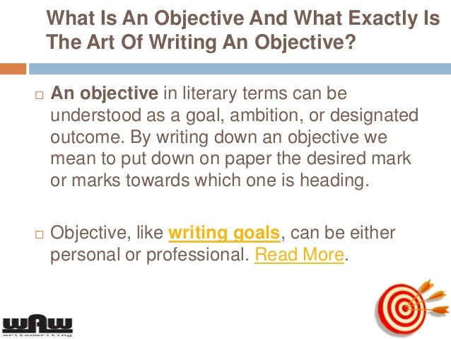HOW TO WRITE AN OBJECTIVE? Writeawriting.com; 2.  How To Write An Objective