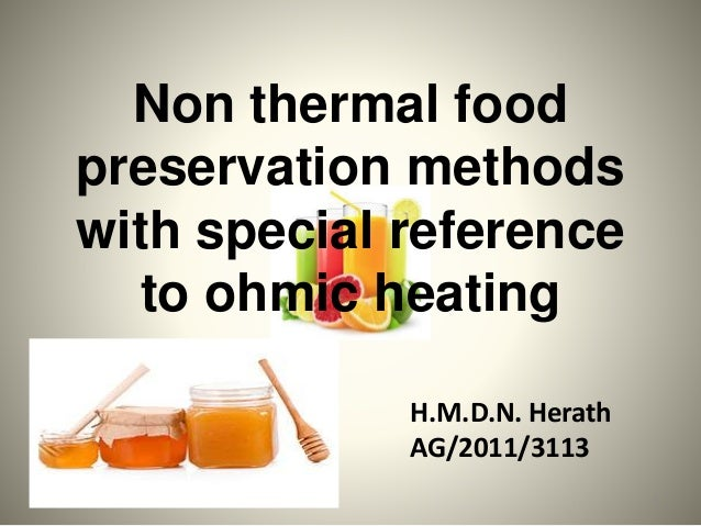 Non thermal food preservation methods with special reference to ohmic heating H.M.D.N. Herath AG/2011/3113 1