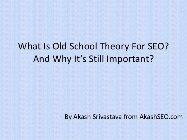 What Is Old School Theory For SEO? And Why It's Still Important? - By Akash Srivastava from AkashSEO.com