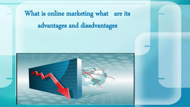 What is online marketing what are its advantages and disadvantages