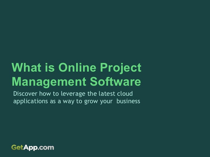 What is Online ProjectManagement SoftwareDiscover how to leverage the latest cloudapplications as a way to grow your busin...