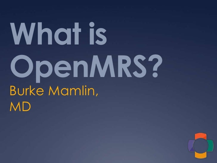 What is OpenMRS? Burke Mamlin, MD