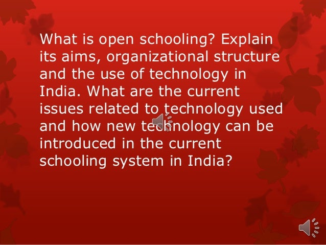 What is open schooling? Explainits aims, organizational structureand the use of technology inIndia. What are the currentis...