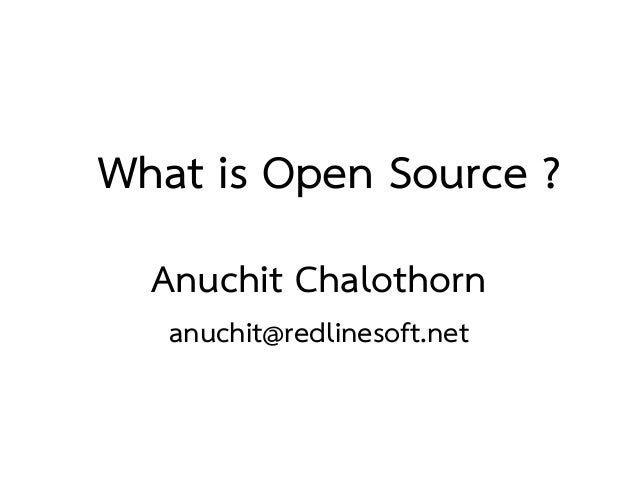 What is Open Source ?  Anuchit Chalothorn   anuchit@redlinesoft.net