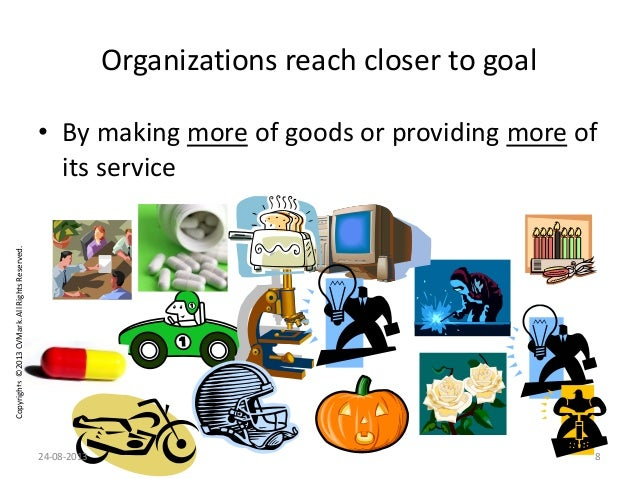 Copyrights©2013CVMark.AllRightsReserved. Organizations reach closer to goal • By making more of goods or providing more of...