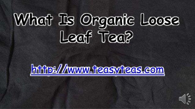 What Is Organic Loose Leaf Tea? http://www.teasyteas.com