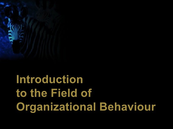.Introductionto the Field ofOrganizational Behaviour         1