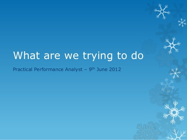 What are we trying to do  Practical Performance Analyst – 9th June 2012
