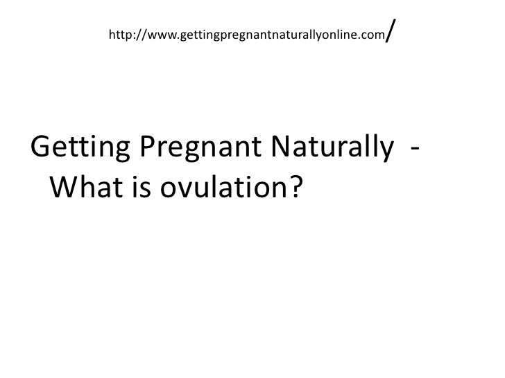 http://www.gettingpregnantnaturallyonline.com/<br />Getting Pregnant Naturally  -  What is ovulation?<br />