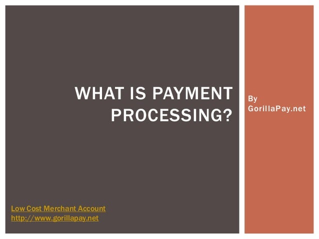 WHAT IS PAYMENT   By                                  GorillaPay.net                   PROCESSING?Low Cost Merchant Accoun...