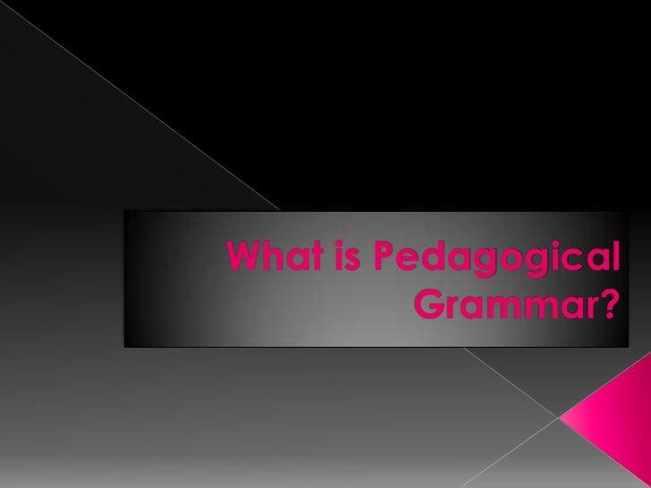 What is Pedagogical          Grammar?