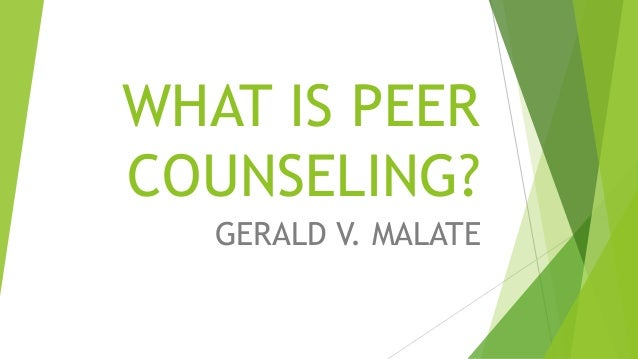 WHAT IS PEER  COUNSELING?  GERALD V. MALATE
