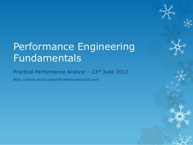 Performance Engineering Fundamentals  Practical Performance Analyst – 23rd June 2012  http://www.practicalperformanceanaly...