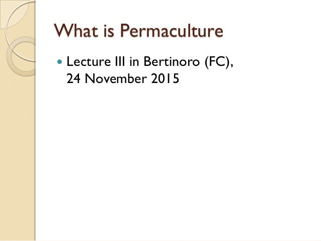 What is Permaculture  Lecture III in Bertinoro (FC), 24 November 2015
