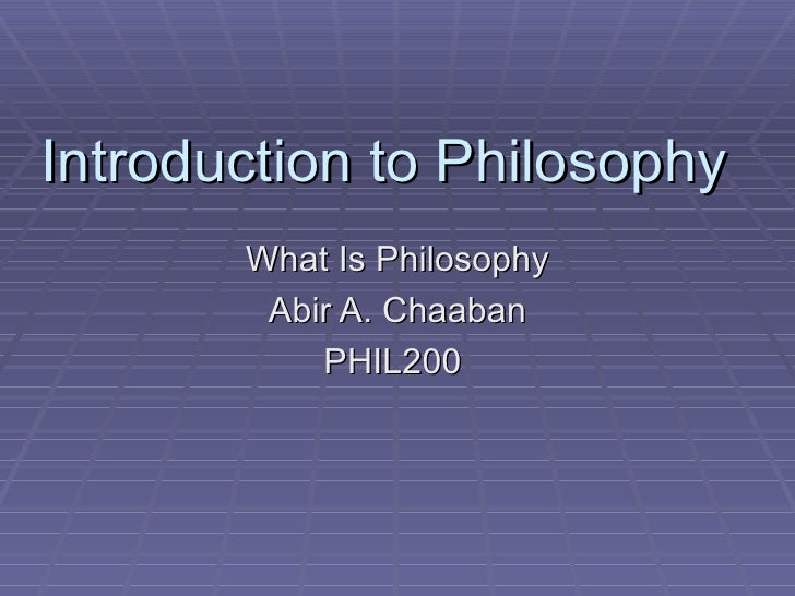 Introduction to Philosophy What Is Philosophy Abir A. Chaaban PHIL200