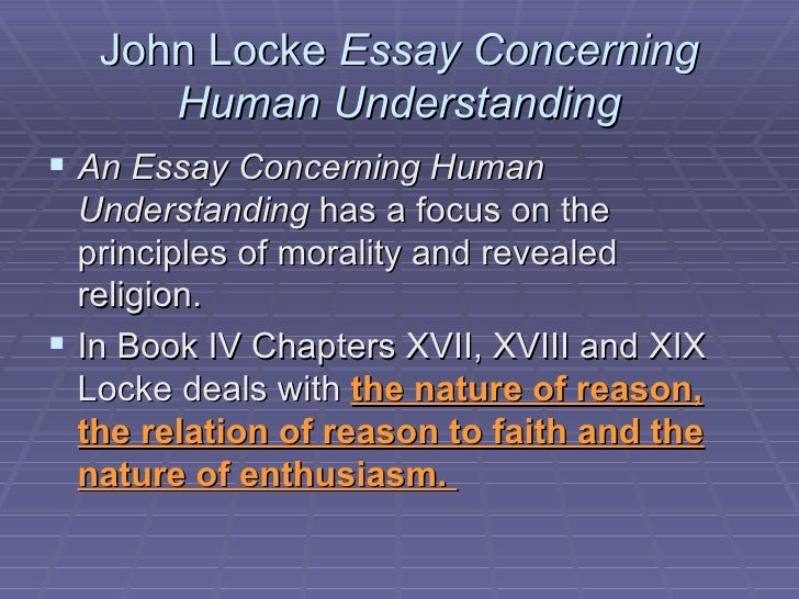 in an essay concerning human understanding john locke did which of the following Other articles where an essay concerning human understanding is  in an essay concerning human understanding (1690), john locke further eroded the  locke did.