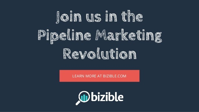 Join us in the Pipeline Marketing Revolution LEARN MORE AT BIZIBLE.COM