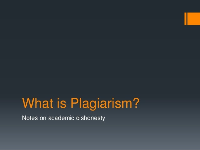 What is Plagiarism? Notes on academic dishonesty