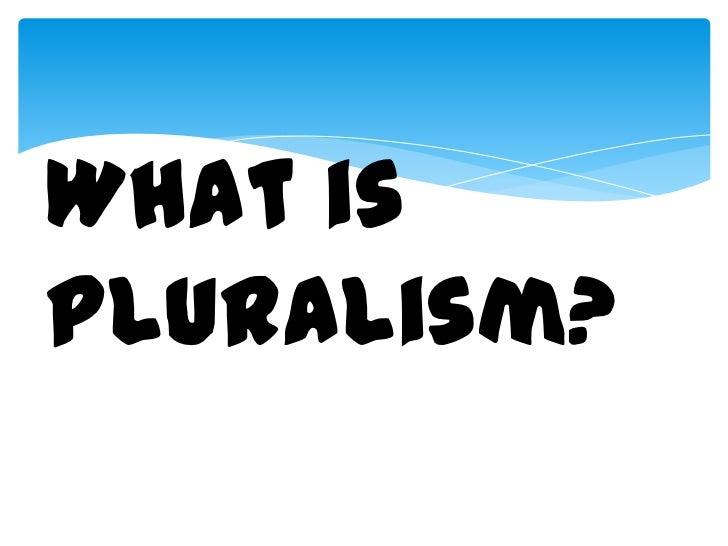 What isPluralism?   What is Pluralism?