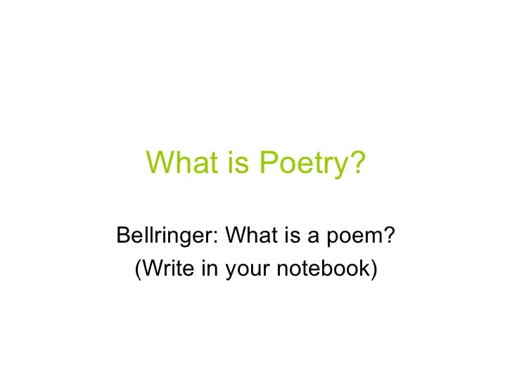 What is Poetry?Bellringer: What is a poem? (Write in your notebook)