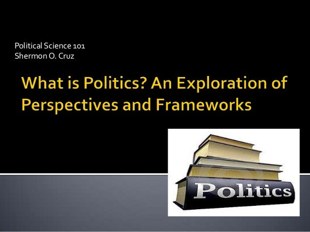 Political Science 101 Shermon O. Cruz