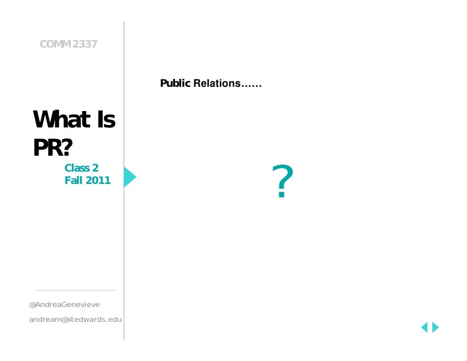 COMM 2337                        Public Relations……What IsPR?        Class 2        Fall 2011                             ...