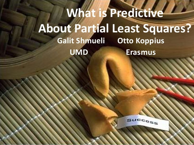 What is PredictiveAbout Partial Least Squares?Galit Shmueli Otto KoppiusUMD Erasmus