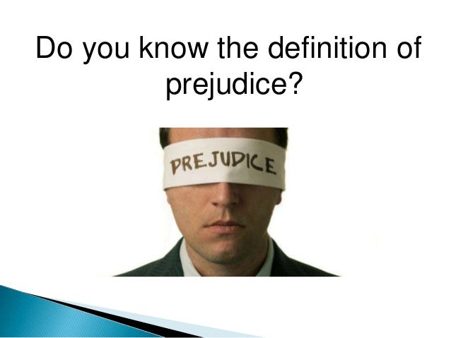 Do you know the definition of prejudice?