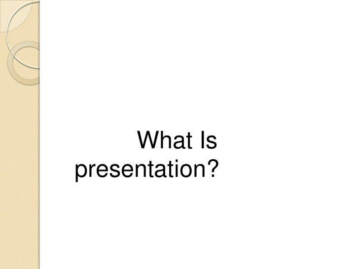 What Ispresentation?
