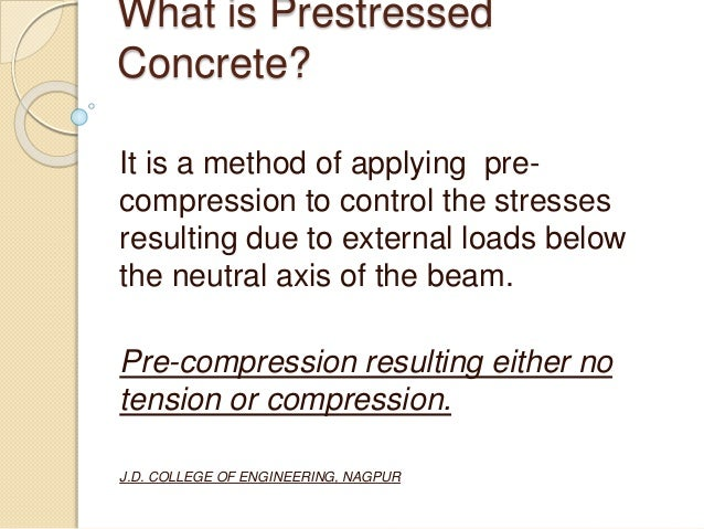 What is Prestressed Concrete? It is a method of applying pre- compression to control the stresses resulting due to externa...