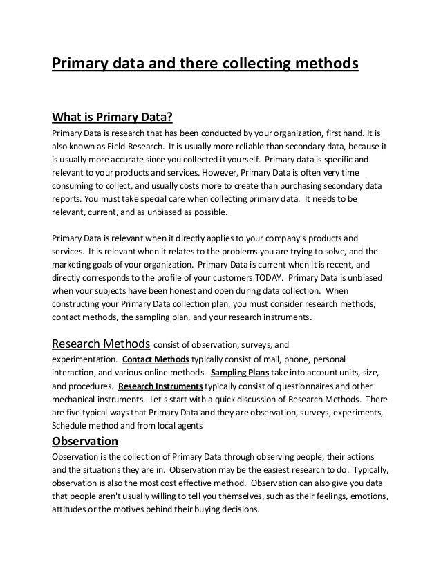 Primary data and there collecting methodsWhat is Primary Data?Primary Data is research that has been conducted by your org...