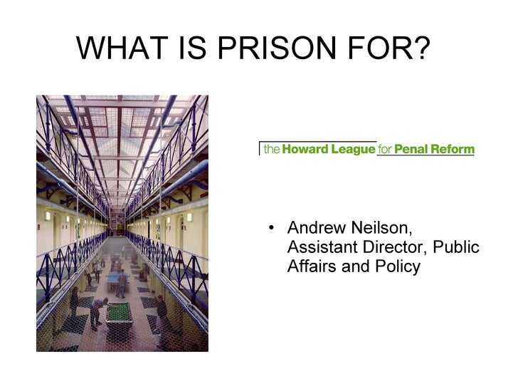 WHAT IS PRISON FOR?  <ul><li>Andrew Neilson, Assistant Director, Public Affairs and Policy </li></ul>