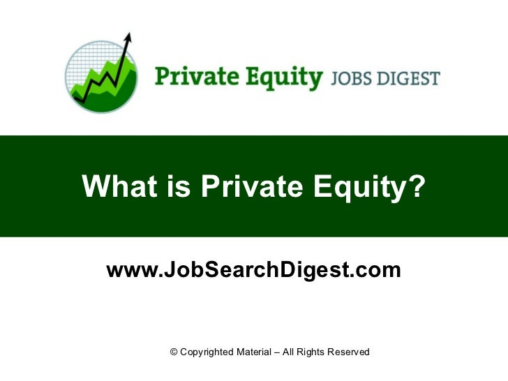 What is Private Equity? www.JobSearchDigest.com © Copyrighted Material – All Rights Reserved