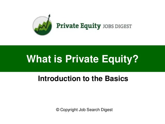 What is Private Equity?  Introduction to the Basics       © Copyright Job Search Digest