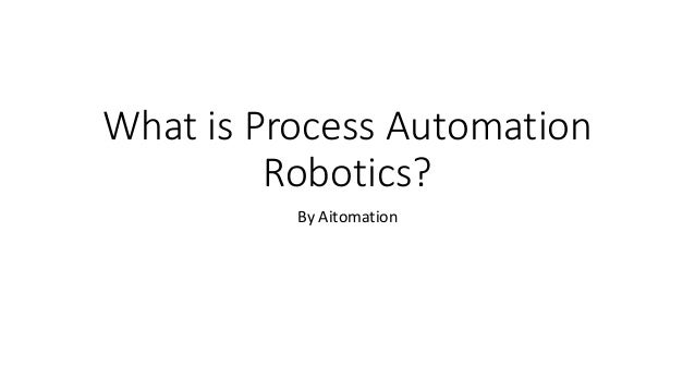 What is Process Automation Robotics? By Aitomation