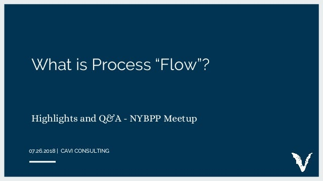 "What is Process ""Flow""? Highlights and Q&A - NYBPP Meetup 07.26.2018 