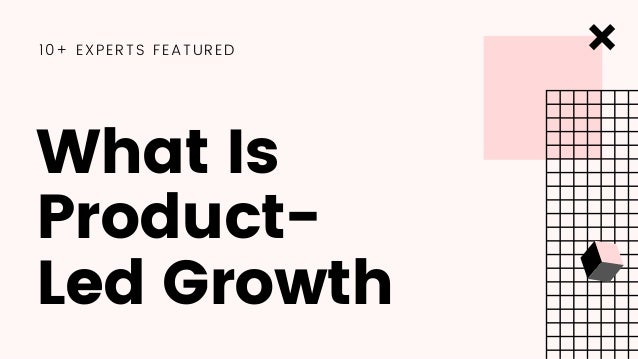 What Is Product- Led Growth 10+ EXPERTS FEATURED