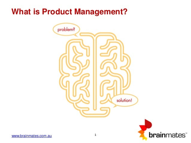 www.brainmates.com.au 1 What is Product Management?