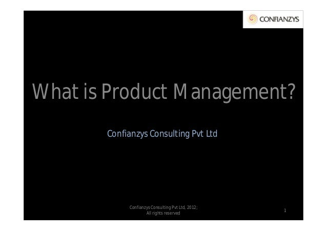 What is is Product Management? What Product Management?        Confianzys Consulting Pvt Ltd             Confianzys Consul...
