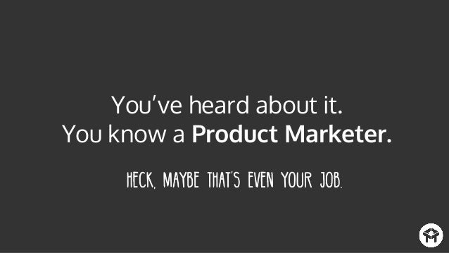 You've heard about it. You know a Product Marketer.