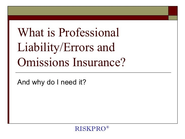 What is ProfessionalLiability/Errors andOmissions Insurance?And why do I need it?                 RISKPRO ®