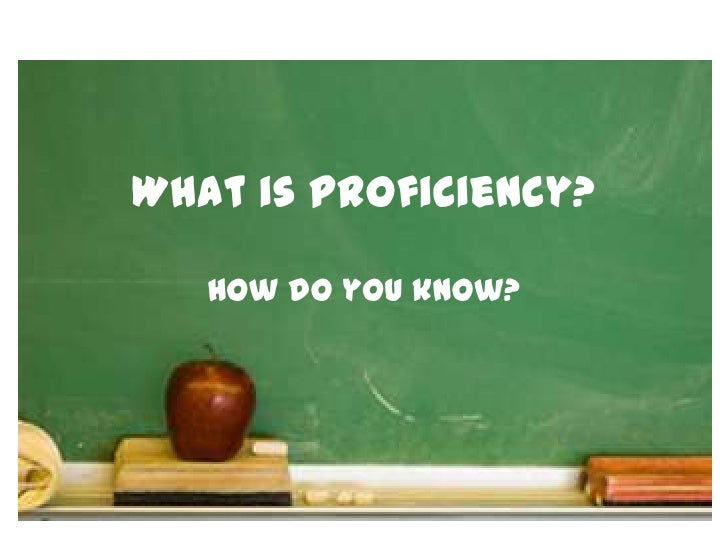 What is Proficiency?<br />How do you know?<br />
