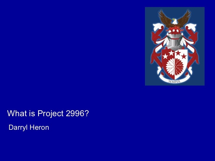 What is Project 2996?Darryl Heron