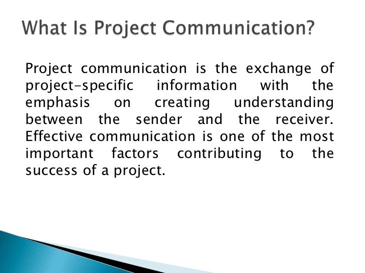 Project communication is the exchange ofproject-specific   information   with   theemphasis     on    creating   understan...