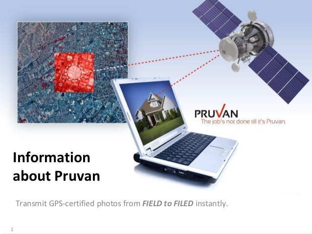 Informationabout Pruvan    Transmit GPS-certified photos from FIELD to FILED instantly.1