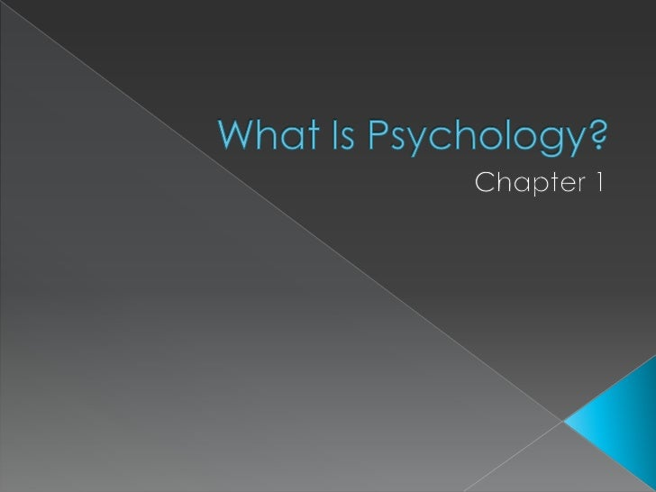 What Is Psychology?<br />Chapter 1<br />