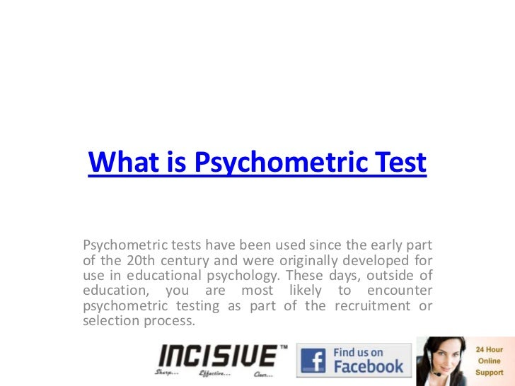 What is Psychometric Test<br />Psychometric tests have been used since the early part of the 20th century and were origina...