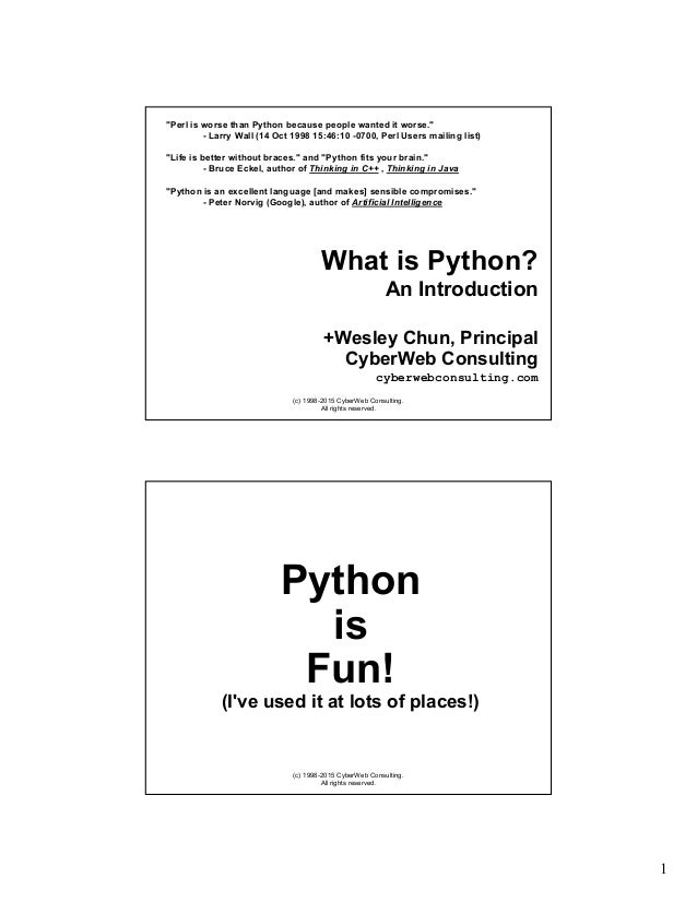 """1 (c) 1998-2015 CyberWeb Consulting. All rights reserved. What is Python? An Introduction """"Perl is worse than Python becau..."""
