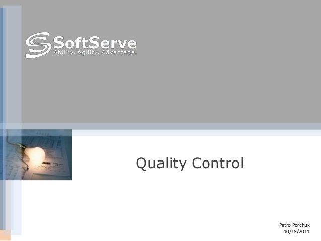 Petro Porchuk 10/18/2011 Quality Control