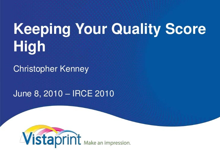 Keeping Your Quality Score High<br />Christopher Kenney<br />June 8, 2010 – IRCE 2010<br />